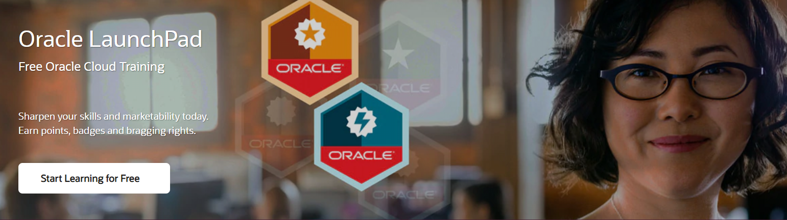 Oracle LaunchPad, free oracle cloud training. Sharpen your skills and marketability today. Earn points, badges and bragging rights.