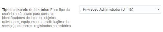 Configuração > Exibir > Tipo de usuário de histórico possui valor _Privileged Administrator (UT15)