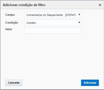 """Tela Adicionar Filtro > Campo Comentários do Despachante > Condição 'Contém'. Parâmetro """"Valor"""" está em branco"""
