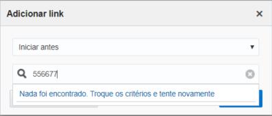 """Tela Adicionar Link mostra busca pelo número 556677. A mensagem """"Nada foi encontrado. Troque os critérios e tente novamente"""" é exibida."""